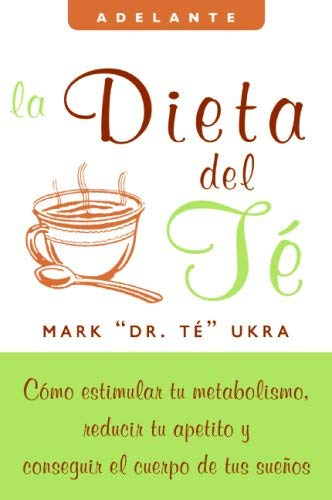 La Dieta del Te: Como Estimular Tu Metabolismo, Reducir Tu Apetito y Conseguir el Cuerpo de Tus Suenos 9780061624247