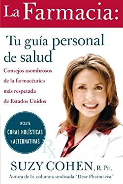 La Farmacia: Tu Guia Personal de Salud: Consejos Asombrosos de la Farmaceutica Mas Respetada de Estados Unidos = The 24-Hour Pharmacist 9780061555077