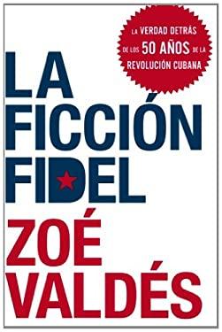 La Ficcion Fidel 9780061755514