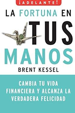La Fortuna en Tus Manos: Cambia Tu Vida Financiera y Alcanza la Verdadera Felicidad 9780061712555