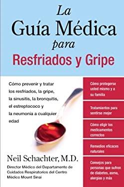 La  Guia Medica Para Resfriados y Gripe: Como Prevenir y Tratar los Resfriados, la Gripe, la Sinusitis, la Bronquitis, el Estreptococo y la Neumonia A 9780061189555