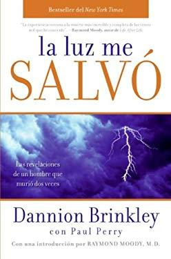 La Luz Me Salvo: Las Revelaciones de un Hombre Que Murio DOS Veces 9780061724374