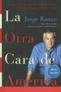La Otra Cara de America: Historias de los Immigrantes Latinoamericanos Que Estan Cambiando A Estados Unidos 9780061130434