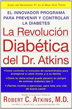 La Revolucion Diabetica del Dr. Atkins: El Innovador Programa Para Prevenir y Controlar la Diabetes = Atkins Diabetes Revolution 9780060733650