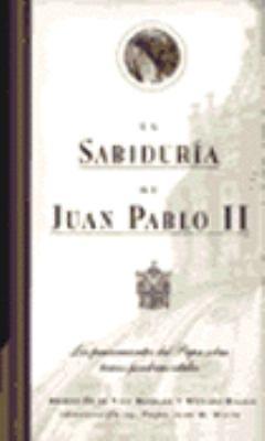La Sabiduria de Juan Pablo II: Los Pensamientos del Papa Sobre Temas Fundamentales