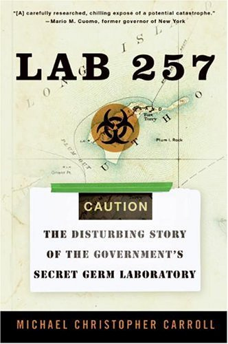 Lab 257: The Disturbing Story of the Government's Secret Germ Laboratory 9780060781842