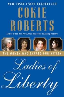 Ladies of Liberty: The Women Who Shaped Our Nation 9780060782344