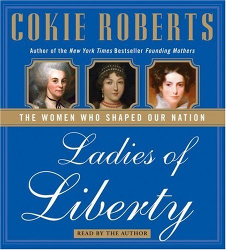 Ladies of Liberty: The Women Who Shaped Our Nation 9780061227257