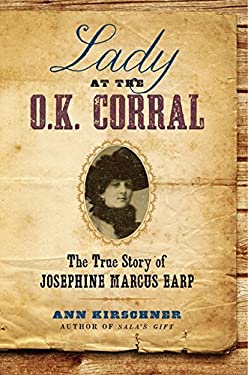 Lady at the Ok Corral: The True Story of Josephine Marcus Earp 9780061864506