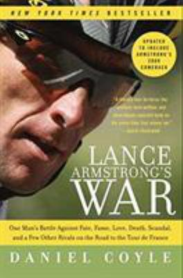 Lance Armstrong's War: One Man's Battle Against Fate, Fame, Love, Death, Scandal, and a Few Other Rivals on the Road to the Tour de France 9780061783715