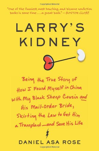 Larry's Kidney: Being the True Story of How I Found Myself in China with My Black Sheep Cousin and His Mail-Order Bride, Skirting the