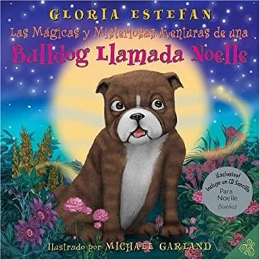 Las Magicas y Misteriosas Aventuras de una Bulldog Llamada Noelle [With CD (Audio)] = The Magically Mysterious Adventures of Noelle the Bulldog
