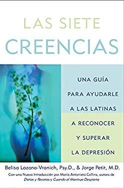 Las Sieta Creencias: Una Guia Para Ayudar a Las Latinas a Reconocer y Superar La Depresion 9780060535230
