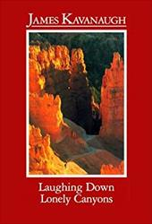 Laughing Down Lonely Canyons - Kavanaugh, James
