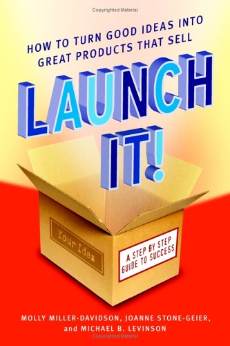 Launch It!: How to Turn Good Ideas Into Great Products That Sell