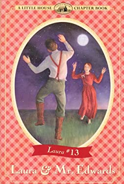 Laura & Mr. Edwards: Adapted from the Little House Books by Laura Ingalls Wilder