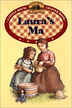 Laura's Ma: Adapted from the Text by Laura Ingalls Wilder