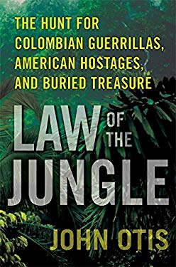 Law of the Jungle: The Hunt for Colombian Guerrillas, American Hostages, and Buried Treasure 9780061671807