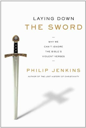 Laying Down the Sword: Why We Can't Ignore the Bible's Violent Verses 9780061990717