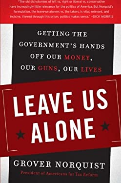 Leave Us Alone: Getting the Government's Hands Off Our Money, Our Guns, Our Lives 9780061133961