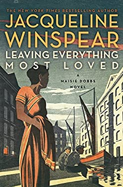 Leaving Everything Most Loved: A Maisie Dobbs Novel 9780062049605