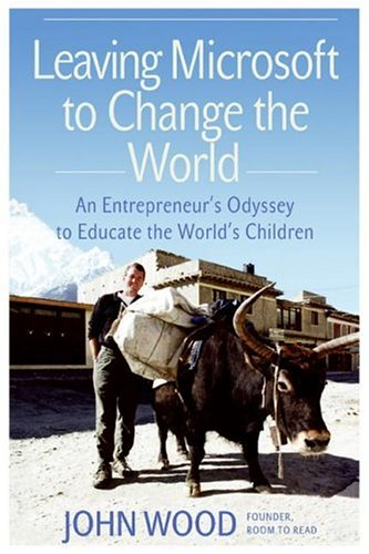 Leaving Microsoft to Change the World: An Entrepreneur's Odyssey to Educate the World's Children 9780061121074