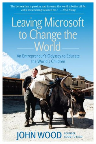 Leaving Microsoft to Change the World : An Entrepreneur's Odyssey to Educate the World's Children
