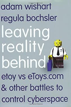 Leaving Reality Behind: Etoy vs. Etoys.com & Other Battles to Control Cyberspace