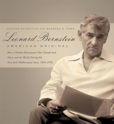 Leonard Bernstein: American Original: How a Modern Renaissance Man Transformed Music and the World During His New York Philharmonic Years, 1943-1976 9780061537868