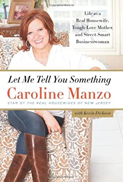 Let Me Tell You Something: Life as a Real Housewife, Tough-Love Mother, and Street-Smart Businesswoman 9780062218872