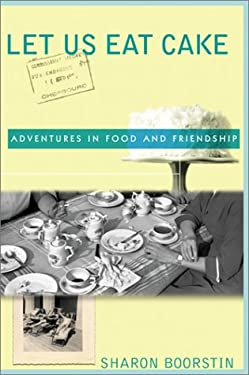 Let Us Eat Cake: Adventures in Food and Friendship