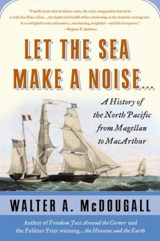 Let the Sea Make a Noise...: A History of the North Pacific from Magellan to MacArthur 9780060578206