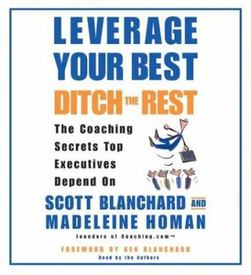 Leverage Your Best, Ditch the Rest CD: Leverage Your Best, Ditch the Rest CD 9780060723378