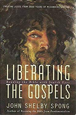 Liberating the Gospels: Reading the Bible with Jewish Eyes: Freeing Jesus from 2,000 Years of Misunderstanding