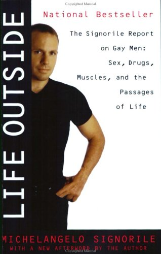 Life Outside: The Signorile Report on Gay Men: Sex, Drugs, Muscles, and the Passages of Life