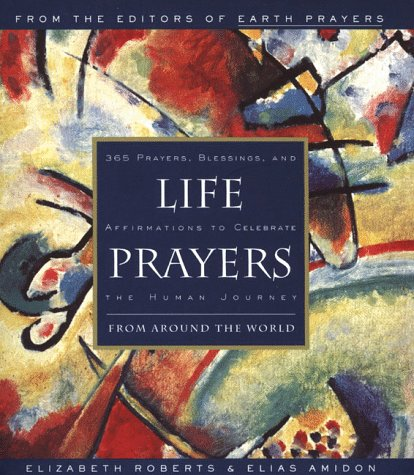 Life Prayers: From Around the World365 Prayers, Blessings, and Affirmations to Celebrate the H