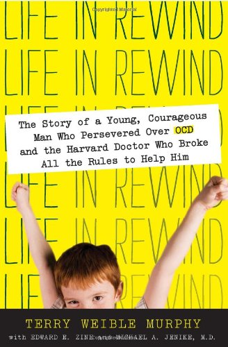 Life in Rewind: The Story of a Young Courageous Man Who Persevered Over OCD and the Harvard Doctor Who Broke All the Rules to Help Him 9780061561467