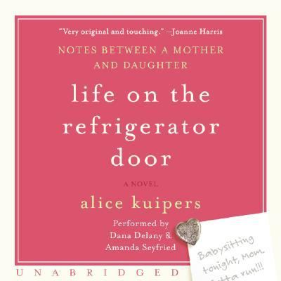 Life on the Refrigerator Door: Notes Between a Mother and a Daughter, a Novel