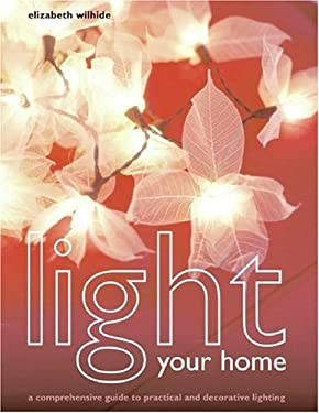 Light Your Home: A Comprehensive Guide to Practical and Decorative Lighting 9780060833077