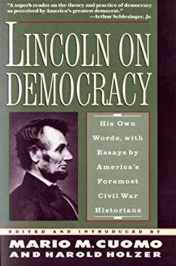 Lincoln on Democracy: His Own Words, with Essays by America's Foremost Civil War Historians