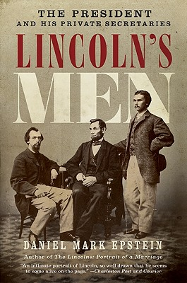 Lincoln's Men: The President and His Private Secretaries 9780061565496