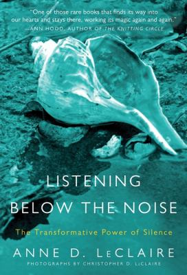Listening Below the Noise: The Transformative Power of Silence 9780061353369