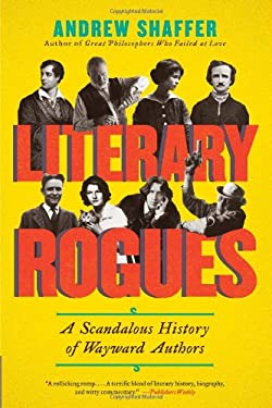 Literary Rogues: A Scandalous History of Wayward Authors 9780062077288