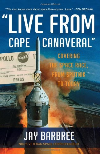 Live from Cape Canaveral : Covering the Space Race, from Sputnik to Today