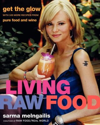 Living Raw Food: Get the Glow with More Recipes from Pure Food and Wine 9780061458477