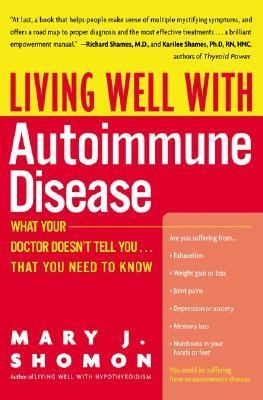 Living Well with Autoimmune Disease: What Your Doctor Doesn't Tell You...That You Need to Know 9780060938192