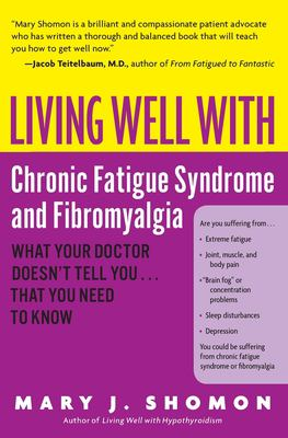 Living Well with Chronic Fatigue Syndrome and Fibromyalgia: What Your Doctor Doesn't Tell You...That You Need to Know 9780060521257