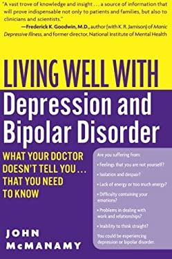 Living Well with Depression and Bipolar Disorder: What Your Doctor Doesn't Tell You...That You Need to Know 9780060897420