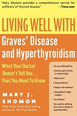 Living Well with Graves' Disease and Hyperthyroidism: What Your Doctor Doesn't Tell You...That You Need to Know 9780060730192