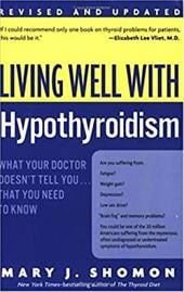 Living Well with Hypothyroidism REV Ed: What Your Doctor Doesn't Tell You... That You Need to Know